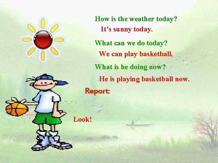 How is the weather today? It's sunny today. What can we do today? We