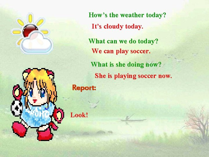 How's the weather today? It's cloudy today. What can we do today? We can