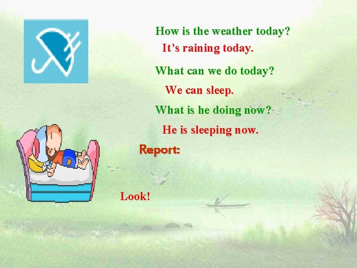 How is the weather today? It's raining today. What can we do today? We