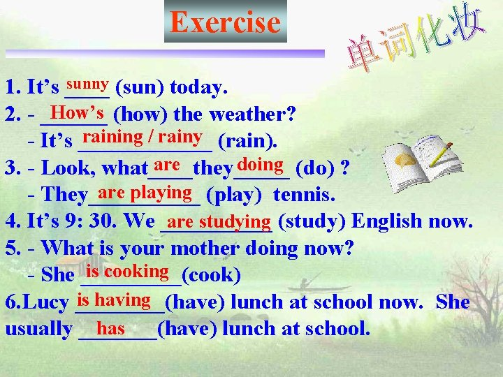 Exercise sunny (sun) today. 1. It's ____ How's (how) the weather? 2. - ______