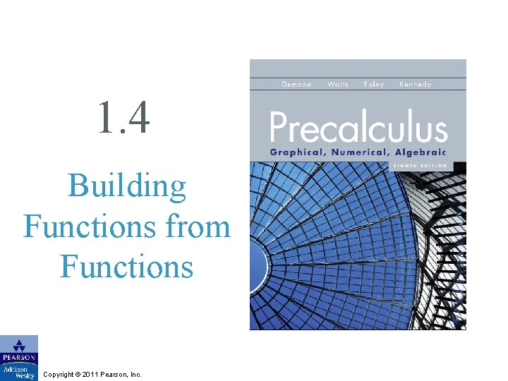 1. 4 Building Functions from Functions Copyright © 2011 Pearson, Inc.