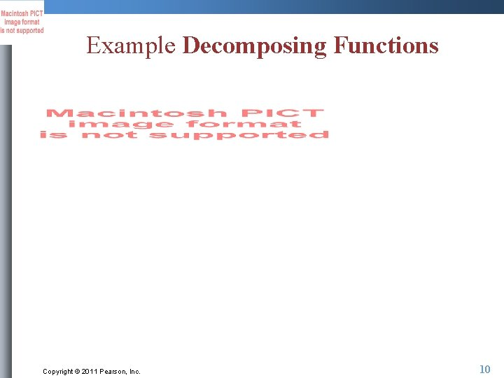 Example Decomposing Functions Copyright © 2011 Pearson, Inc. 10