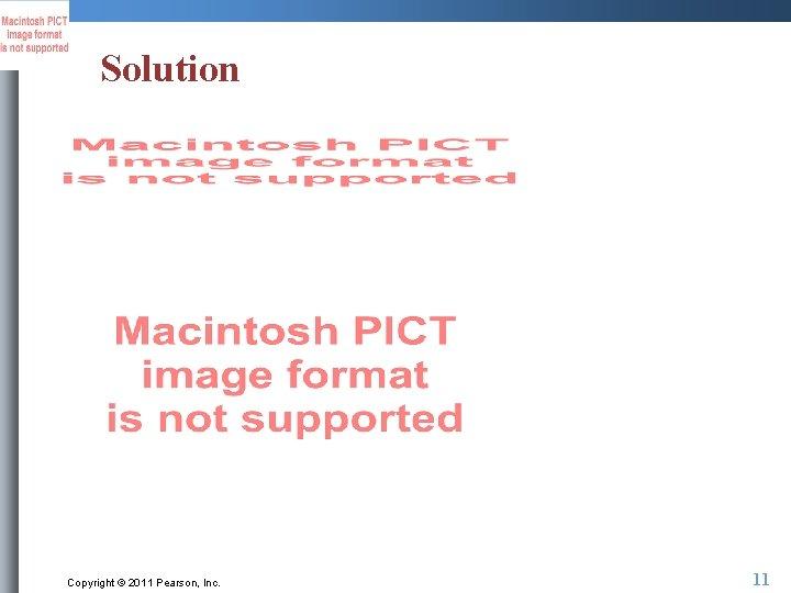 Solution Copyright © 2011 Pearson, Inc. 11