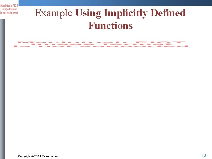 Example Using Implicitly Defined Functions Copyright © 2011 Pearson, Inc. 13