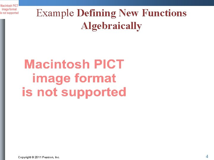 Example Defining New Functions Algebraically Copyright © 2011 Pearson, Inc. 4