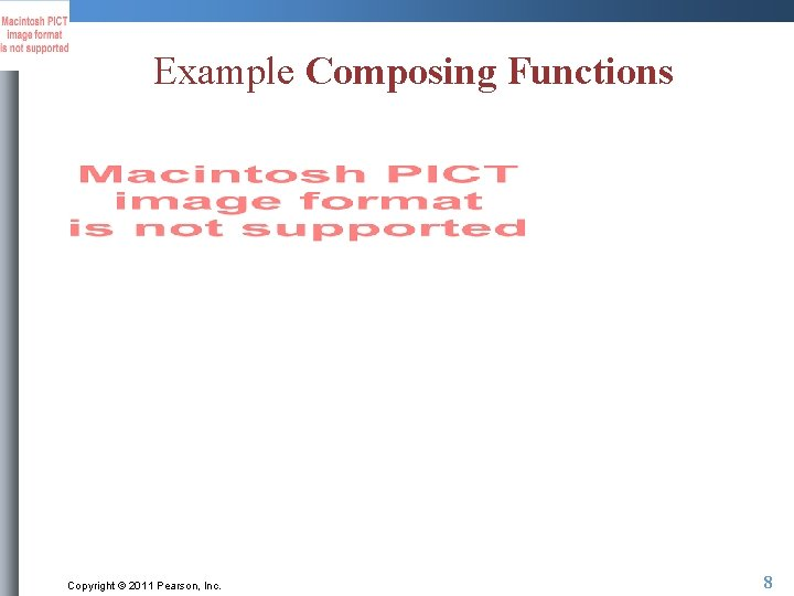 Example Composing Functions Copyright © 2011 Pearson, Inc. 8
