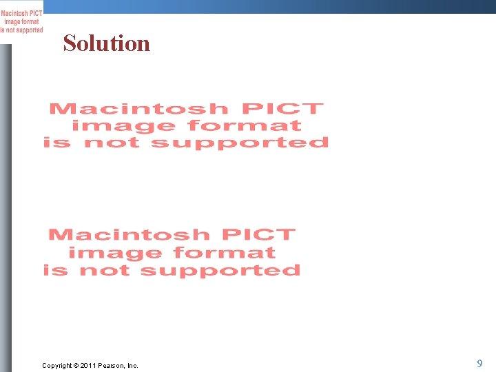 Solution Copyright © 2011 Pearson, Inc. 9