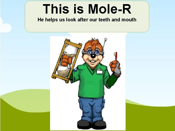 This is Mole-R He helps us look after our teeth and mouth Image of
