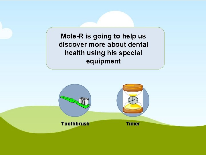 Mole-R is going to help us discover more about dental health using his special