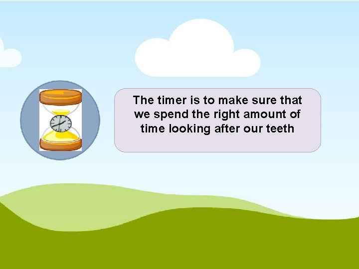 The timer is to make sure that we spend the right amount of time