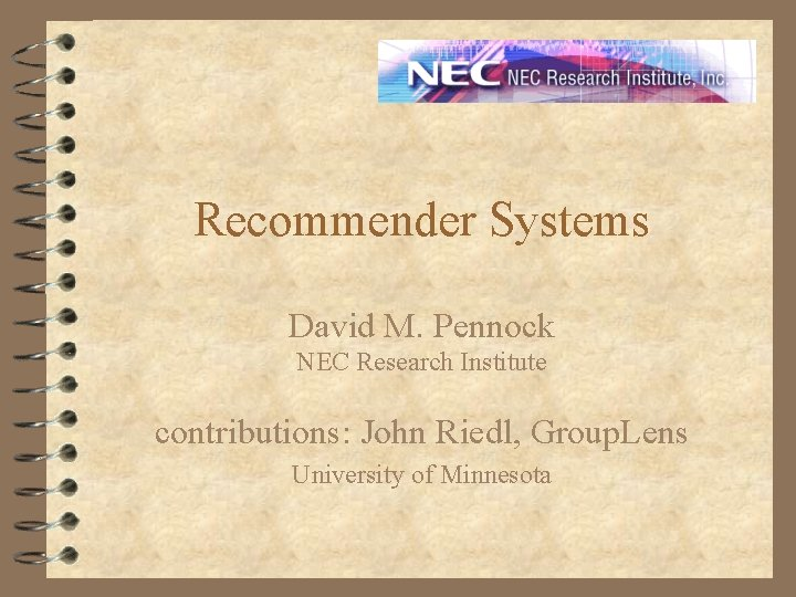 Recommender Systems David M. Pennock NEC Research Institute contributions: John Riedl, Group. Lens University