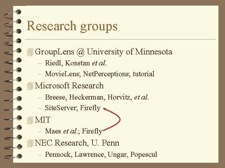 Research groups 4 Group. Lens @ University of Minnesota – Riedl, Konstan et al.