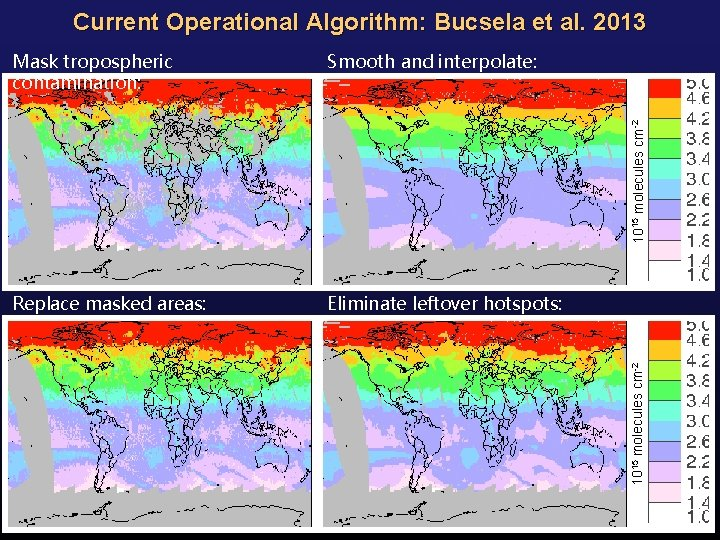 Current Operational Algorithm: Bucsela et al. 2013 Smooth and interpolate: Replace masked areas: Eliminate