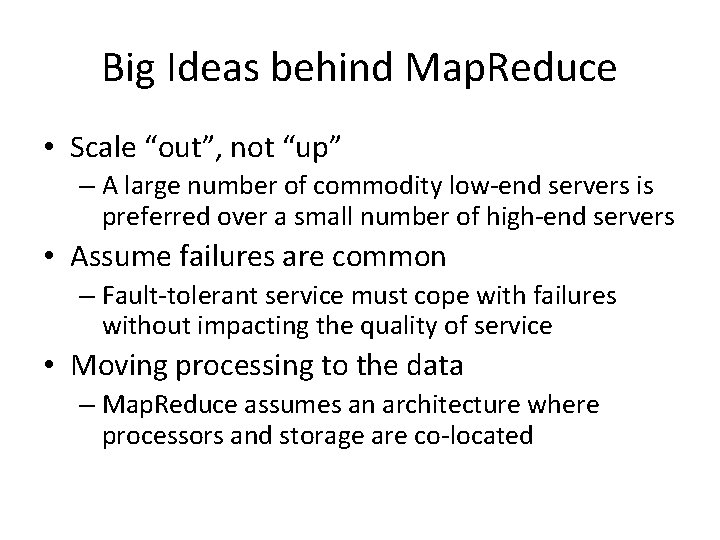 """Big Ideas behind Map. Reduce • Scale """"out"""", not """"up"""" – A large number"""