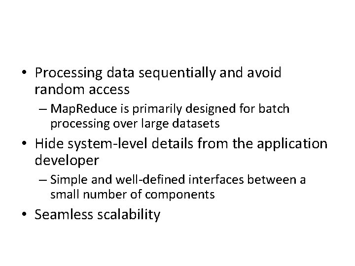 • Processing data sequentially and avoid random access – Map. Reduce is primarily