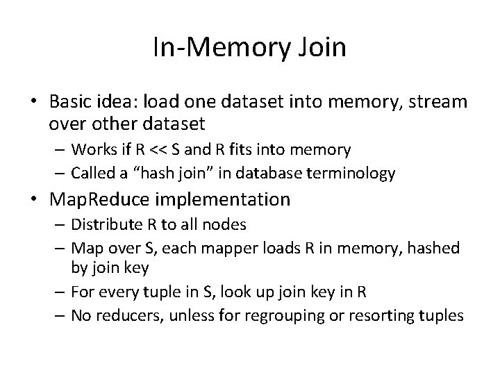 In-Memory Join • Basic idea: load one dataset into memory, stream over other dataset