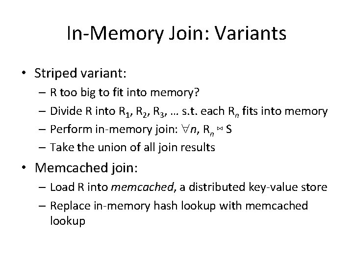 In-Memory Join: Variants • Striped variant: – R too big to fit into memory?