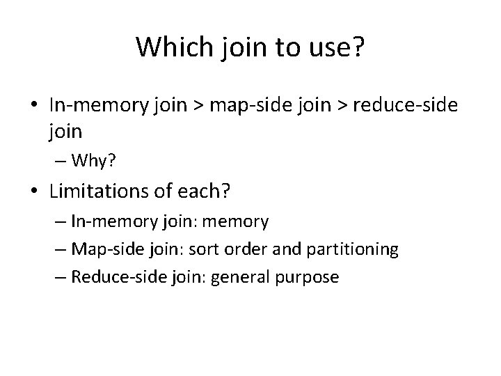 Which join to use? • In-memory join > map-side join > reduce-side join –