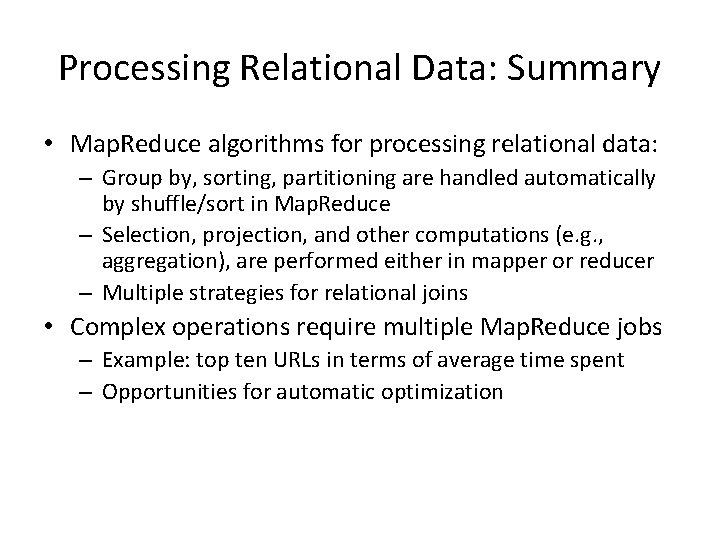 Processing Relational Data: Summary • Map. Reduce algorithms for processing relational data: – Group