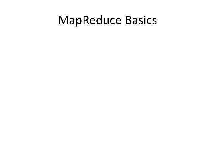 Map. Reduce Basics