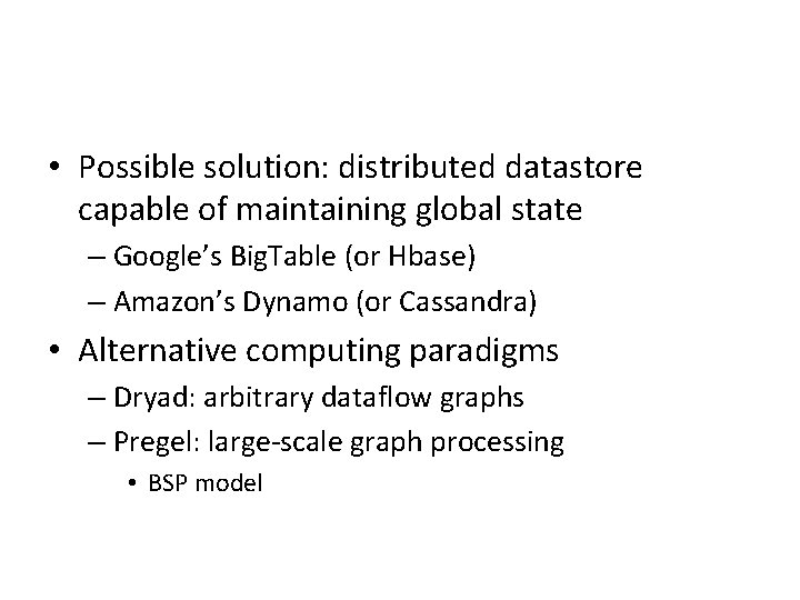 • Possible solution: distributed datastore capable of maintaining global state – Google's Big.