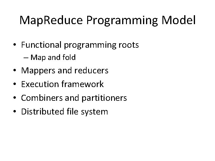 Map. Reduce Programming Model • Functional programming roots – Map and fold • •