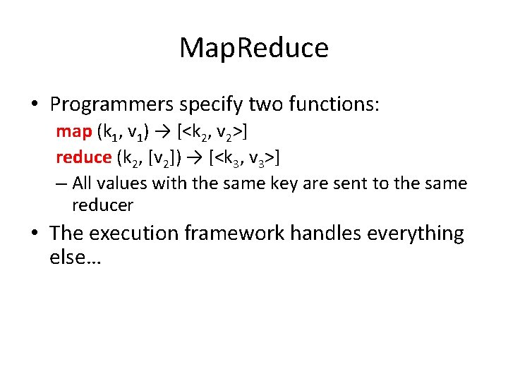 Map. Reduce • Programmers specify two functions: map (k 1, v 1) → [<k