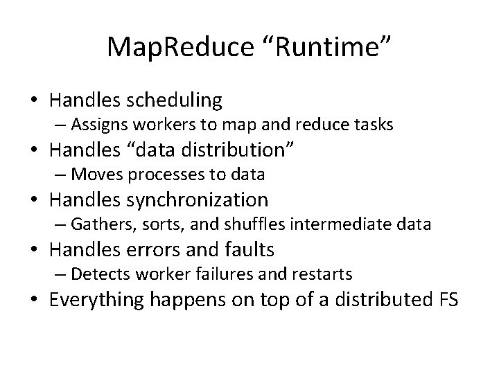 """Map. Reduce """"Runtime"""" • Handles scheduling – Assigns workers to map and reduce tasks"""
