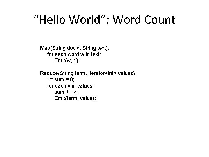 """""""Hello World"""": Word Count Map(String docid, String text): for each word w in text:"""