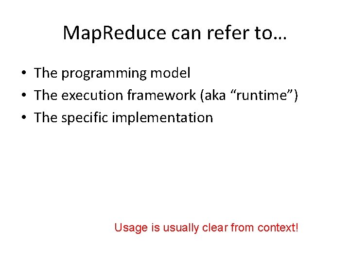 Map. Reduce can refer to… • The programming model • The execution framework (aka