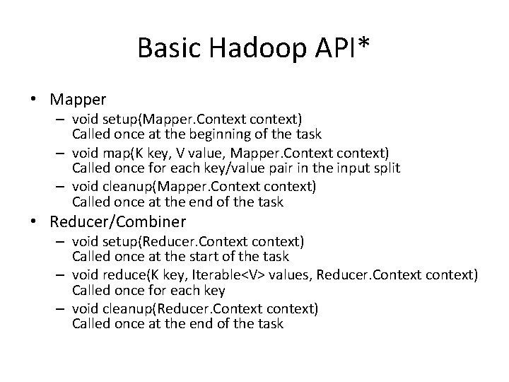 Basic Hadoop API* • Mapper – void setup(Mapper. Context context) Called once at the