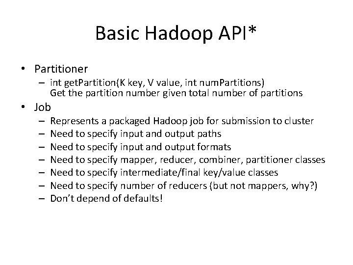 Basic Hadoop API* • Partitioner – int get. Partition(K key, V value, int num.