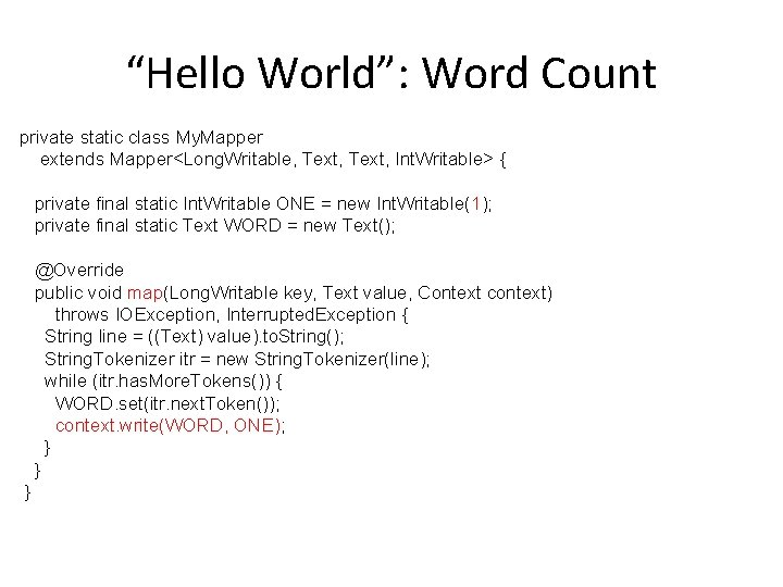 """""""Hello World"""": Word Count private static class My. Mapper extends Mapper<Long. Writable, Text, Int."""