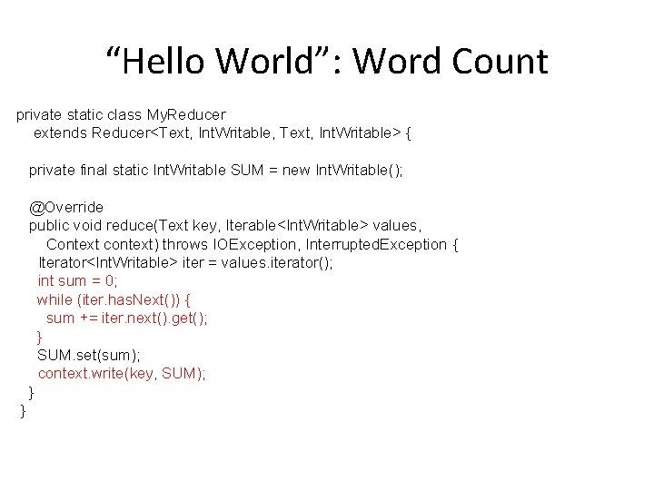 """""""Hello World"""": Word Count private static class My. Reducer extends Reducer<Text, Int. Writable, Text,"""