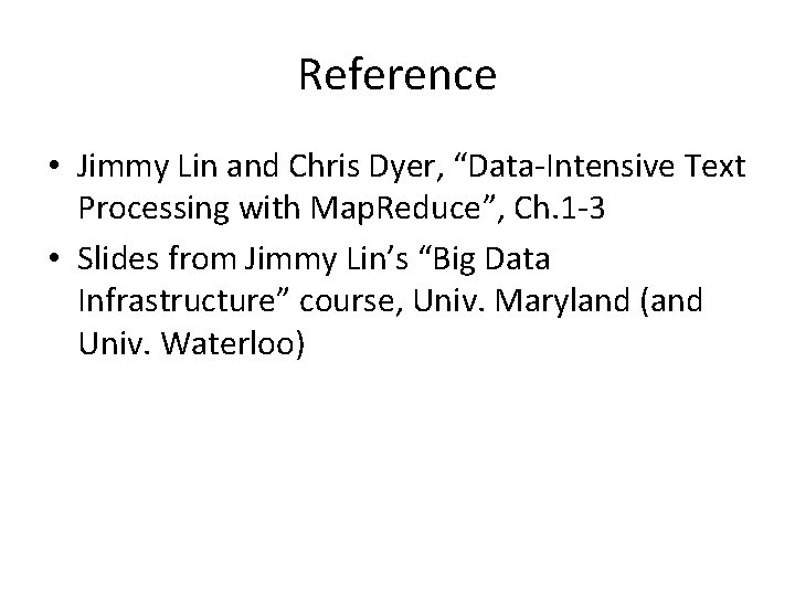 """Reference • Jimmy Lin and Chris Dyer, """"Data-Intensive Text Processing with Map. Reduce"""", Ch."""