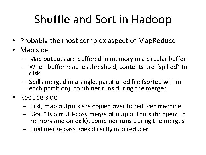 Shuffle and Sort in Hadoop • Probably the most complex aspect of Map. Reduce