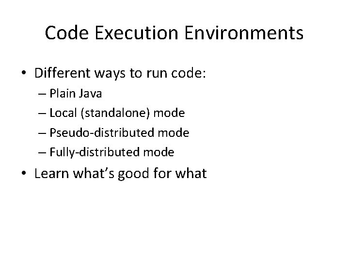 Code Execution Environments • Different ways to run code: – Plain Java – Local
