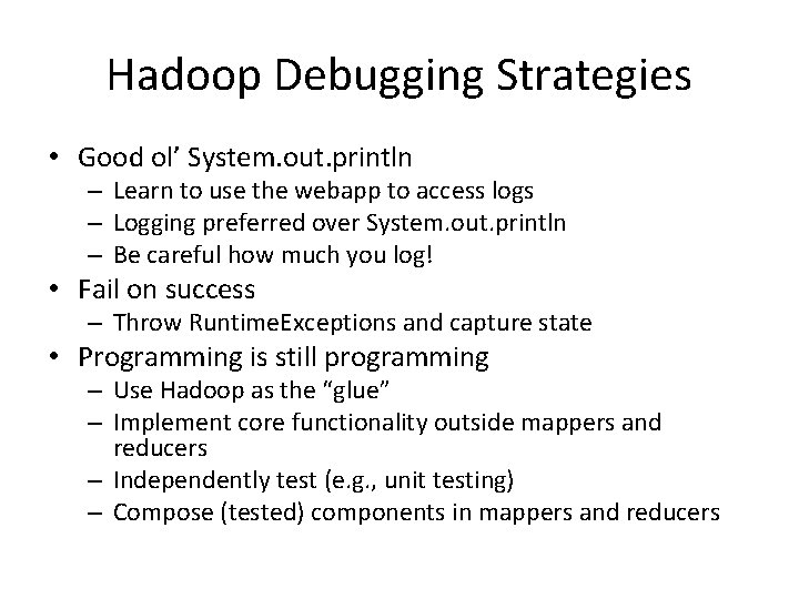 Hadoop Debugging Strategies • Good ol' System. out. println – Learn to use the