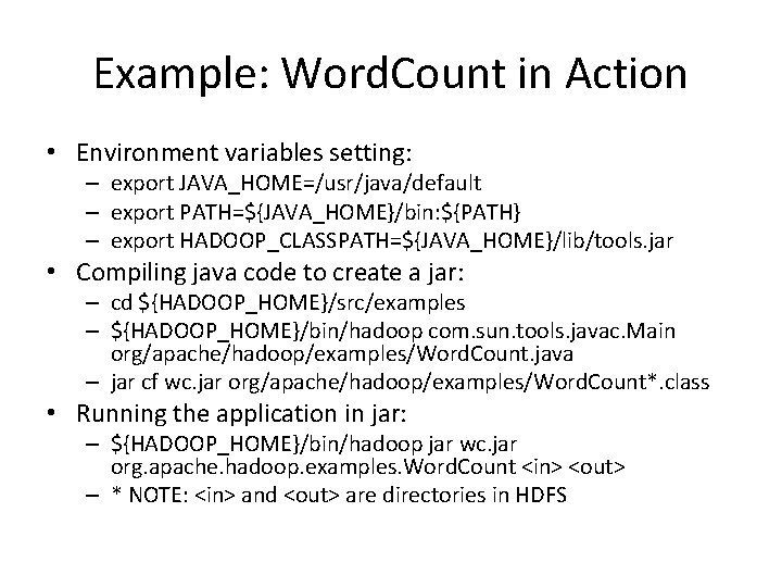 Example: Word. Count in Action • Environment variables setting: – export JAVA_HOME=/usr/java/default – export