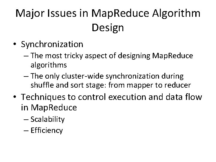 Major Issues in Map. Reduce Algorithm Design • Synchronization – The most tricky aspect