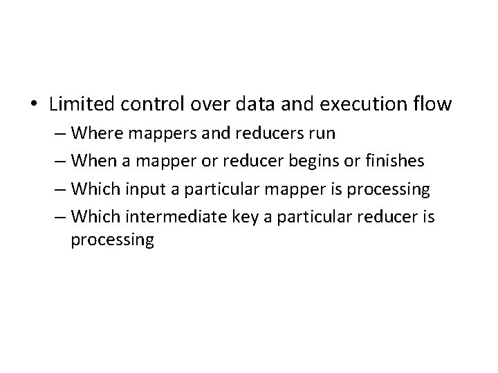 • Limited control over data and execution flow – Where mappers and reducers