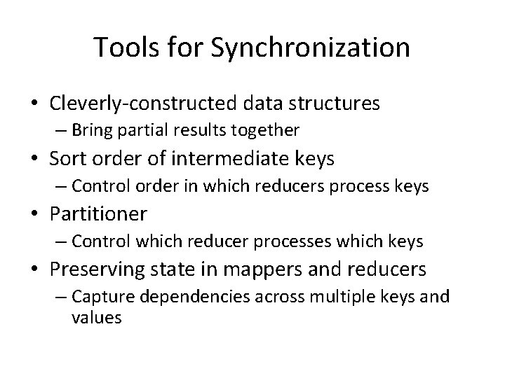 Tools for Synchronization • Cleverly-constructed data structures – Bring partial results together • Sort
