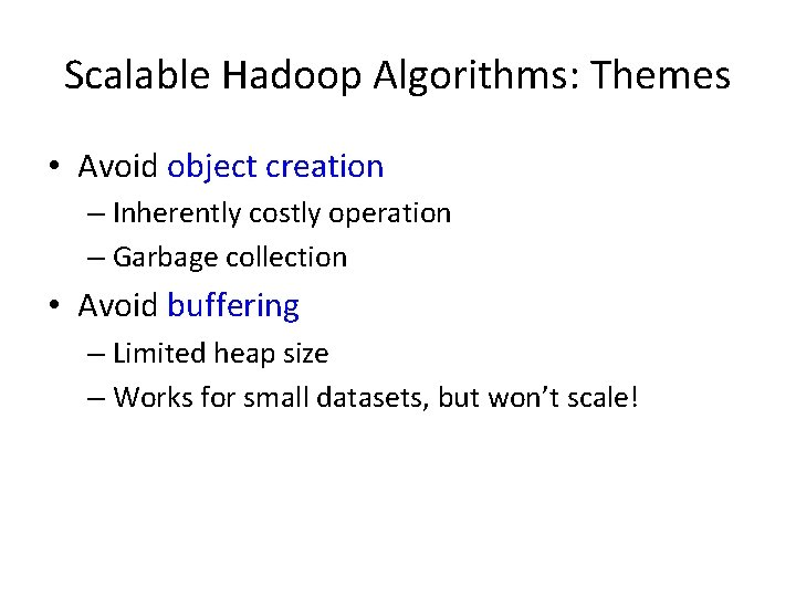 Scalable Hadoop Algorithms: Themes • Avoid object creation – Inherently costly operation – Garbage