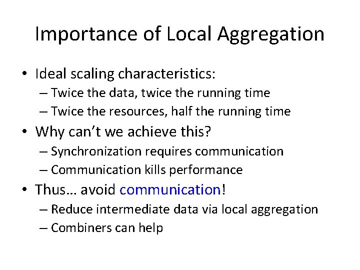 Importance of Local Aggregation • Ideal scaling characteristics: – Twice the data, twice the