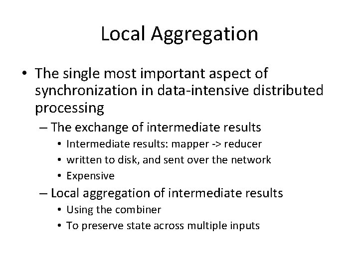 Local Aggregation • The single most important aspect of synchronization in data-intensive distributed processing