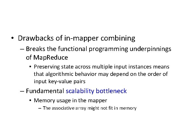 • Drawbacks of in-mapper combining – Breaks the functional programming underpinnings of Map.