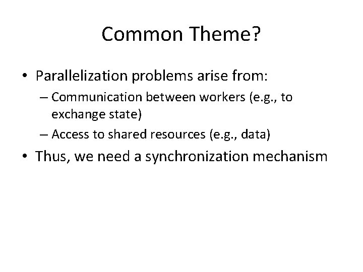 Common Theme? • Parallelization problems arise from: – Communication between workers (e. g. ,