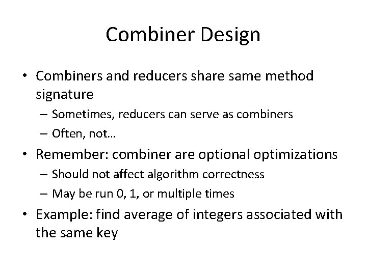 Combiner Design • Combiners and reducers share same method signature – Sometimes, reducers can