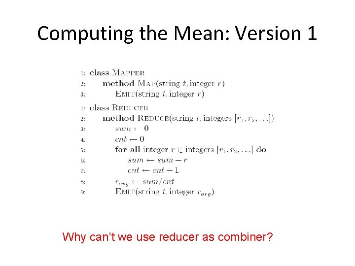 Computing the Mean: Version 1 Why can't we use reducer as combiner?