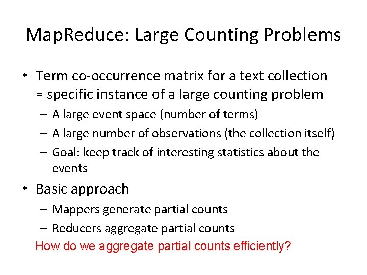Map. Reduce: Large Counting Problems • Term co-occurrence matrix for a text collection =